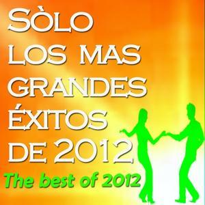 Sòlo Los Mas Grandes Éxitos De 2012 (The Best of 2012)