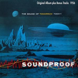 Soundproof - the Sound of Tomorrow Today! (Original Album Plus Bonus Tracks 1956)
