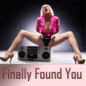 Finally Found You