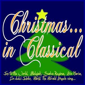Christmas in Classical (Joy to the World, Allelujah, Salve Regina, Ave Maria, In dulci Jubilo, Hark! The Herald Angels sing...)