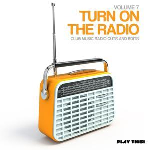 Turn On The Radio, Vol. 7 - Club Music Radio Cuts And Edits