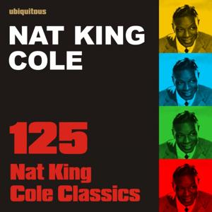 125 Nat King Cole Classics (The Ultimate Best Of Nat King Cole)