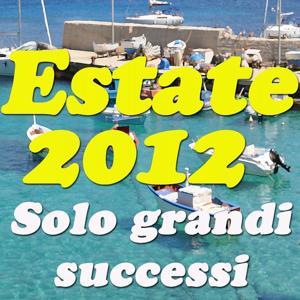 Estate 2012! Solo Grandi Successi (Balada, Ai Se Eu Te Pego E Molti Altri)