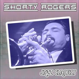 Shorty Rogers Jazz Classics