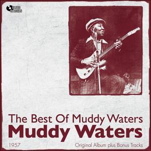 The Best of Muddy Waters (Original Album Plus Bonus Tracks 1957)