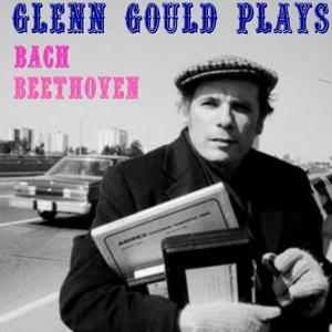 Glenn Gould joue Bach & Beethoven (Glenn Gould Plays Bach & Beethoven)