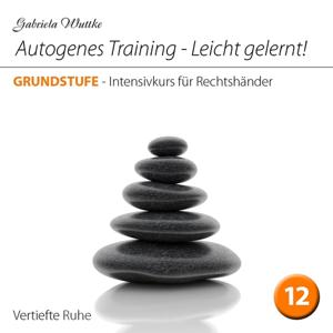 Autogenes Training-Leicht gelernt! (Intensivkurs für Rechtshänder - Vol.12)