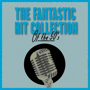 The Fantastic Hit Collection of the 50's