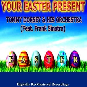 Your Easter Present - Tommy Dorsey & His Orchestra (Feat. Frank Sinatra)