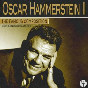 The Famous Composition: Oscar Hammerstein II (Best Songs Remastered)