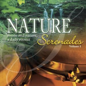 Nature Serenades, Vol. 1 (Music and Nature, a Daily Retreat)