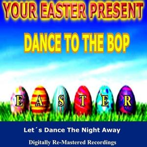 Your Easter Present - Dance to the Bop