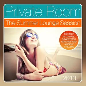 Private Room - the Summer Lounge Session 2013 (The Best in Lounge, Downtempo Grooves and Ambient Chillers)