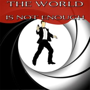 The World Is Not Enough (From