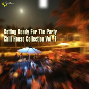 Getting Ready For The Party, Vol. 1 (Chill House Collection)