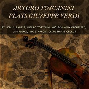 Arturo Toscanini Plays Giuseppe Verdi