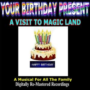 Your Birthday Present - a Visit to Magic Land