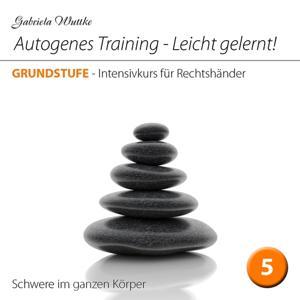 Autogenes Training-Leicht gelernt! (Intensivkurs für Rechtshänder - Vol.5)
