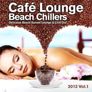 Cafe Lounge Beach Chillers 2013, Vol. 1 (Delicious Beach Sunset Lounge & Chill Out)