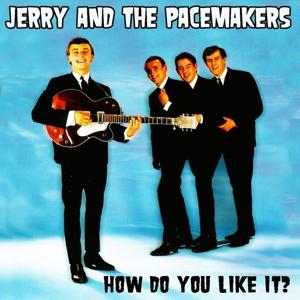 Gerry and the Pacemakers: How Do You Like It?