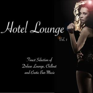 Hotel Lounge, Vol. 1 (Finest Selection of Deluxe Lounge, Chillout and Erotic Bar Music)