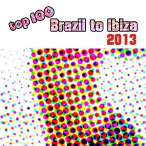 Top 100 Brazil to Ibiza 2013 (Summer 2013 Essential for Djs)