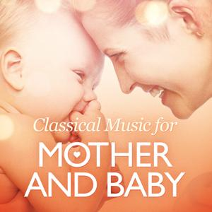 Classical Music for Mother and Baby