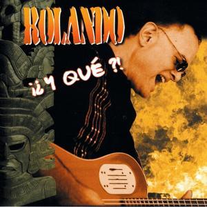 Rolando! y Que?