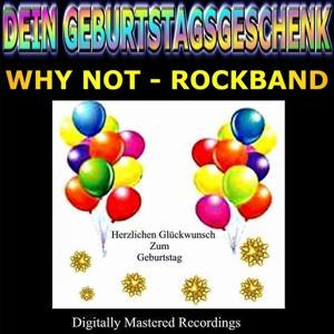 Dein Geburtstagsgeschenk - Why Not - Rockband