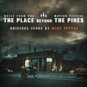 The Place Beyond the Pines (Derek Cianfrance's Original Motion Picture Soundtrack)