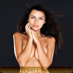 Erotic Chill Bar, Vol. 2 (Sexy Lounge and Chill Out Explosion)