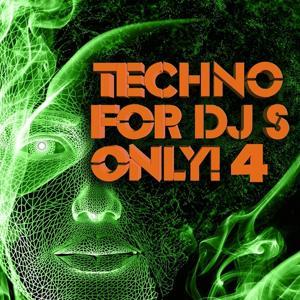 Techno for Dj's Only !, Vol. 4 (Massive and Ultimate Hard Techno, Progressive Schranz Traxxx)