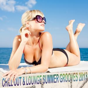Chill Out & Lounge Summer Grooves 2013 (A Luxury Tribute to the Sunny Side of Life)