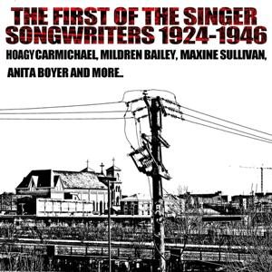 The First of the Singer Songwriters 1924 - 1946