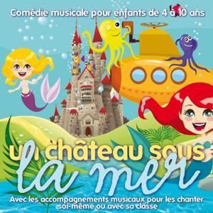 Un château sous la mer (Comédie musicale pour enfants de 4 à 10 ans, avec les accompagnements musicaux pour les chanter soi-même ou avec sa classe)