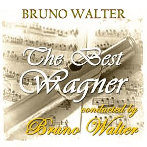 The Best Wagner Conducted by Bruno Walter
