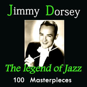 Jimmy Dorsey: The Legend of Jazz (100 Masterpieces)