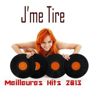 J'me Tire (Meilleures Hits 2013)