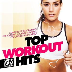 Top Workout Hits With Bpm Included (Complete Fitness Training for Jogging, Cycling, Running, Gym, Fitness and Cardio)