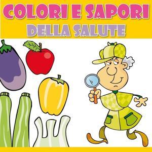 Colori & sapori della salute (Canzoni per bambini alla scoperta dell'alimentazione)