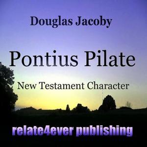 Pontius Pilate (New Testament Character Study)