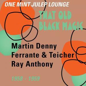 That Old Black Magic (One Mint Julip Lounge 1958 - 1959)