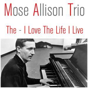 Mose Allison Trio: The - I Love the Life I Live