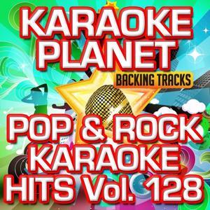 Pop & Rock Karaoke Hits, Vol. 128 (Karaoke Version)