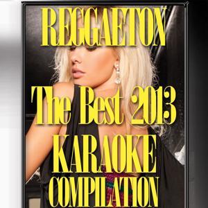 Reggaeton The Best 2013 (Karaoke Compilation)