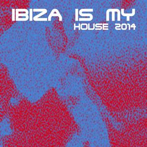Ibiza Is My House 2014 (50 Dance Electro House Hits)
