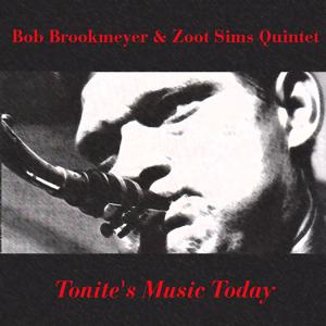 Bob Brookmeyer & Zoot Sims Quintet: Tonite's Music Today