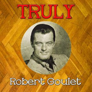 Truly Robert Goulet