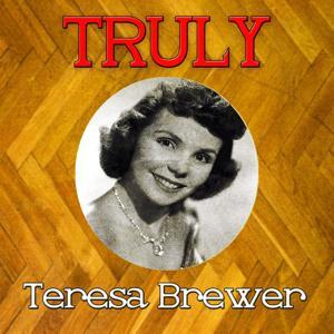 Truly Teresa Brewer