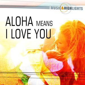 Music & Highlights: Aloha Means I Love You